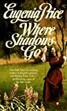 Price, Eugenia: Where Shadows Go (Georgia Trilogy)