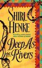 Deep As the Rivers by Shirl Henke