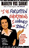 Marilyn Vos Savant: I'Ve Forgotten Everything I Learned in School: A Refresher Course to Help You Reclaim Your Education