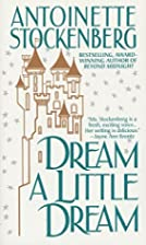 Dream a Little Dream by Antoinette…