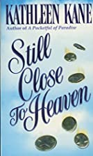 Still Close to Heaven by Kathleen Kane