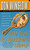 Winslow, Don: The Trail to Buddha's Mirror (Neal Carey Mysteries)