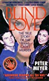 Meyer, Peter: Blind Love: The True Story of the Texas Cadet Murders