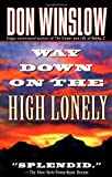 Winslow, Don: Way Down On The High Lonely (Dead Letter Mysteries)