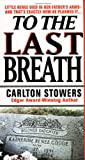 Stowers, Carlton: To the Last Breath: Three Women Fight for the Truth Behind a Child&#39;s Tragic Murder