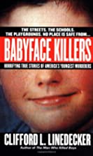 Babyface Killers: Horrifying True Stories of…