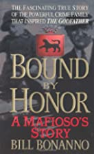 Bound by Honor: A Mafioso's Story by Bill…