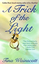A Trick Of The Light by Tina Wainscott