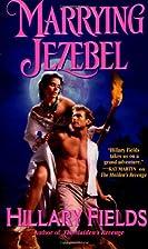 Marrying Jezebel by Hillary Fields