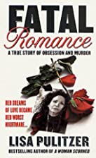 Fatal Romance: A True Story of Obsession and…