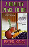 King, Peter: A Healthy Place to Die (Gourmet Detective Mysteries)