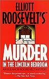 Roosevelt, Elliott: Murder in the Lincoln Bedroom: An Eleanor Roosevelt Mystery (Eleanor Roosevelt Mysteries)