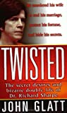 Glatt, John: Twisted: The Secret Desires and Bizarre Double Life of Dr. Richard Sharpe