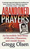 Olsen, Gregg: Abandoned Prayers: An Incredible True Story of Murder, Obsession, and Amish Secrets