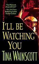 I'll Be Watching You by Tina Wainscott