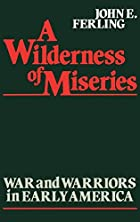 A wilderness of miseries : war and warriors…