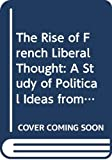 Martin, Kingsley: The Rise of French Liberal Thought: A Study of Political Ideas from Bayle to Condorcet