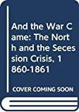 Stampp, Kenneth M.: And the War Came: The North and the Secession Crisis, 1860-1861