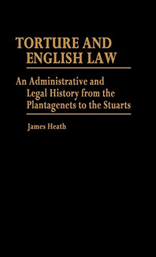 torture-and-english-law-an-administrative-and-legal-history-from-the-plantagenets-to-the-stuarts-contributions-in-legal-studies