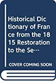 Newman: Historical Dictionary of France from the 1815 Restoration to the Second Empire (Historical Dictionaries of French History)