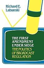 The First amendment under siege : the…