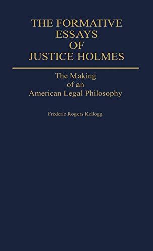 the-formative-essays-of-justice-holmes-the-making-of-an-american-legal-philosophy-contributions-in-philosophy