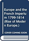 Brun, Geoffrey: Europe and the French Imperium, 1799-1814