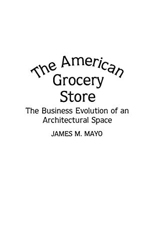 the-american-grocery-store-the-business-evolution-of-an-architectural-space-contributions-in-american-history