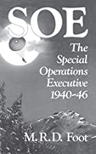 SOE The Special Operations Executive 1940-46…