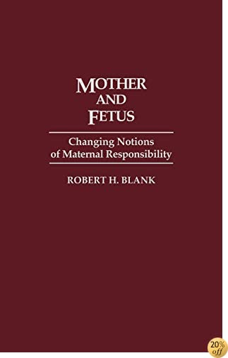 Mother and Fetus: Changing Notions of Maternal Responsibility (Contributions in Medical Studies)