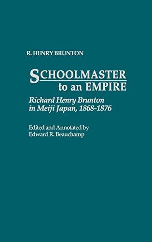 schoolmaster-to-an-empire-richard-henry-brunton-in-meiji-japan-1868-1876-contributions-in-asian-studies