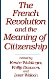 Dawson, Philip: The French Revolution and the Meaning of Citizenship: (Contributions in Political Science)