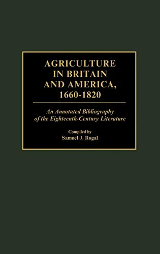 agriculture-in-britain-and-america-1660-1820-an-annotated-bibliography-of-the-eighteenth-century-literature-bibliographies-and-indexes-in-world-history