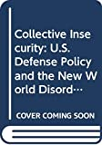 Cimbala, Stephen J.: Collective Insecurity: U.S. Defense Policy and the New World Disorder (Contributions in Military Studies)