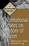 Patrick, John J.: Constitutional Debates on Freedom of Religion: A Documentary History