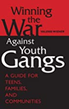 Winning the War Against Youth Gangs: A Guide…