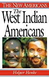 Henke Ph.D., Holger: The West Indian Americans: (The New Americans)