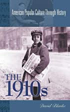 The 1910s (American Popular Culture Through…