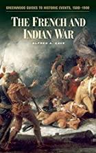 The French and Indian war by Alfred A. Cave