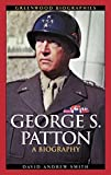 Smith, David A.: George S. Patton: A Biography (Greenwood Biographies)