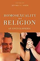 Homosexuality and Religion: An Encyclopedia…