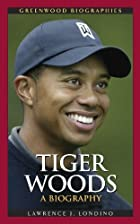 Tiger Woods: A Biography by Lawrence J.&hellip;