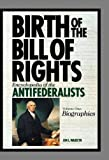 Wakelyn, Jon L.: <p>Birth of the Bill of Rights: Encyclopedia of the Antifederalists</p>: Birth of the Bill of Rights: Encyclopedia of the Antifederalists, Volume I, Biographies