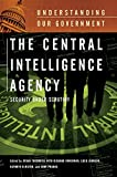 Theoharis, Athan G.: The Central Intelligence Agency: Security under Scrutiny (Understanding Our Government)