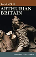 Daily Life in Arthurian Britain by Deborah…