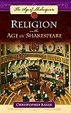 Baker, Christopher: Religion in the Age of Shakespeare