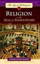 Religion in the Age of Shakespeare by…