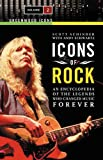 Schinder, Scott: Icons of Rock: An Encyclopedia of the Legends Who Changed Music Forever, Volume 2 (Greenwood Icons)