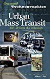 Post, Robert C.: Urban Mass Transit: The Life Story of a Technology (Greenwood Technographies)