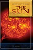 Alexander, David: Guide to the Universe: The Sun (Greenwood Guides to the Universe)